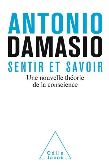 Sentir et savoir - Antonio Damasio